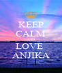 KEEP CALM AND LOVE  ANJIKA - Personalised Poster A4 size
