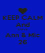 KEEP CALM And LOVE Ann & Mic 26 - Personalised Poster A4 size