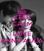 KEEP CALM AND LOVE ANN PAULA - Personalised Poster A4 size