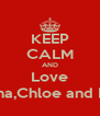 KEEP CALM AND Love Anna,Chloe and Erin - Personalised Poster A4 size