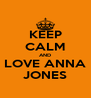 KEEP CALM AND LOVE ANNA JONES - Personalised Poster A4 size