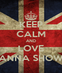 KEEP CALM AND LOVE ANNA SHOW - Personalised Poster A4 size