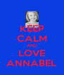 KEEP CALM AND LOVE ANNABEL - Personalised Poster A4 size