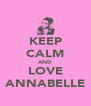 KEEP CALM AND LOVE ANNABELLE - Personalised Poster A4 size