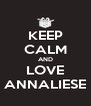 KEEP CALM AND LOVE ANNALIESE - Personalised Poster A4 size