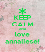 KEEP CALM AND love annaliese! - Personalised Poster A4 size