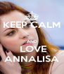 KEEP CALM  AND  LOVE ANNALISA - Personalised Poster A4 size