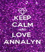 KEEP CALM AND LOVE  ANNALYN - Personalised Poster A4 size