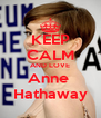KEEP CALM AND LOVE Anne  Hathaway - Personalised Poster A4 size