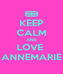KEEP CALM AND LOVE  ANNEMARIE - Personalised Poster A4 size