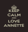 KEEP CALM AND LOVE ANNETTE - Personalised Poster A4 size