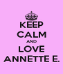 KEEP CALM AND LOVE ANNETTE E. - Personalised Poster A4 size