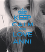 KEEP CALM AND LOVE ANNI - Personalised Poster A4 size