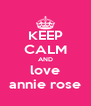 KEEP CALM AND love annie rose - Personalised Poster A4 size
