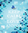 KEEP CALM AND LOVE. ANNOR - Personalised Poster A4 size
