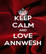 KEEP CALM AND LOVE ANNWESH - Personalised Poster A4 size
