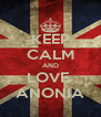 KEEP CALM AND LOVE  ANONIA - Personalised Poster A4 size
