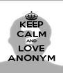 KEEP CALM AND LOVE ANONYM - Personalised Poster A4 size