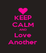 KEEP CALM AND Love Another - Personalised Poster A4 size