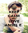 KEEP CALM AND LOVE ANSEL E. - Personalised Poster A4 size