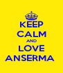 KEEP CALM AND LOVE ANSERMA  - Personalised Poster A4 size