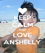 KEEP CALM AND LOVE ANSHELLY - Personalised Poster A4 size