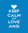 KEEP CALM AND LOVE ANSI - Personalised Poster A4 size