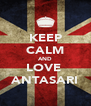 KEEP CALM AND LOVE  ANTASARI - Personalised Poster A4 size