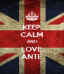 KEEP CALM AND LOVE ANTE - Personalised Poster A4 size