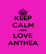 KEEP CALM AND LOVE ANTHEA - Personalised Poster A4 size