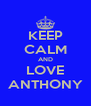 KEEP CALM AND LOVE ANTHONY - Personalised Poster A4 size