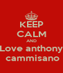 KEEP CALM AND Love anthony  cammisano - Personalised Poster A4 size