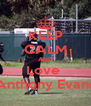 KEEP CALM AND Love  Anthony Evans - Personalised Poster A4 size