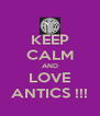 KEEP CALM AND LOVE ANTICS !!! - Personalised Poster A4 size