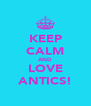 KEEP CALM AND LOVE ANTICS! - Personalised Poster A4 size