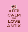 KEEP CALM AND LOVE ANTIX - Personalised Poster A4 size
