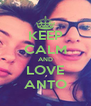 KEEP CALM AND LOVE ANTO - Personalised Poster A4 size