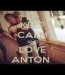 KEEP CALM AND LOVE ANTON  - Personalised Poster A4 size