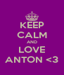 KEEP CALM AND LOVE ANTON <3 - Personalised Poster A4 size