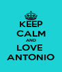 KEEP CALM AND LOVE  ANTONIO - Personalised Poster A4 size