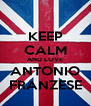KEEP CALM AND LOVE ANTONIO FRANZESE - Personalised Poster A4 size