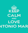 KEEP CALM AND LOVE ANTONIO MARIA - Personalised Poster A4 size