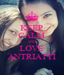 KEEP CALM AND LOVE ANTRIATTI - Personalised Poster A4 size