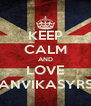KEEP CALM AND LOVE ANVIKASYRS - Personalised Poster A4 size