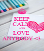 KEEP CALM AND LOVE  ANYBODY <3 - Personalised Poster A4 size