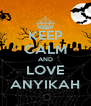 KEEP CALM AND LOVE ANYIKAH - Personalised Poster A4 size