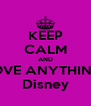 KEEP CALM AND LOVE ANYTHING  Disney - Personalised Poster A4 size