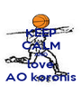 KEEP CALM AND love AO koronis - Personalised Poster A4 size