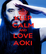 KEEP CALM AND LOVE AOKI - Personalised Poster A4 size