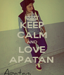 KEEP CALM AND LOVE APATAN - Personalised Poster A4 size